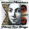 10,000 Maniacs – These Are Days