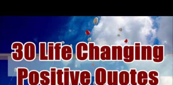30 Life Changing Positive Quotes