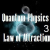 The Law of Attraction Explained by Quantum Physics! Part 3