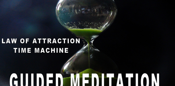 Guided meditation – law of attraction – The time machine