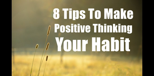 8 Tips To Make Positive Thinking Your Habit