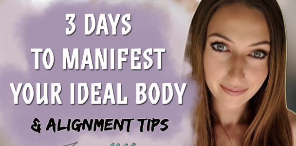 3 Days To Transform Your Body (Law of Attraction Fast Results!) & Alignment Tips